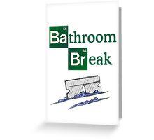 Bathroom Break Greeting Card