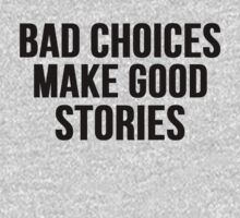 Bad Choices Make Good Stories by Alan Craker