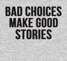 Bad Choices Make Good Stories by mralan