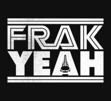 FRAK YEAH by geekchic  tees