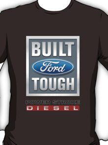 Built Ford Tough PowerStroke Diesel T-Shirt