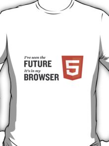 HTML5 Is The Future T-Shirt