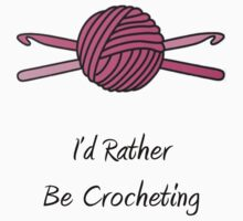 User Request: I'd Rather Be Crocheting by Murica