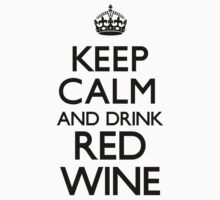 Keep Calm and Drink Red Wine (Carry On) by CarryOn