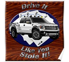 Ford F-150 Truck Drive It Like You Stole It Poster