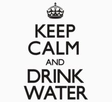 Keep Calm and Drink Water (Carry On) by CarryOn