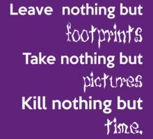 Leave Nothing But Footprints, Take Nothing But Pictures, Kill Nothing But Time (white ink) by Max Effort