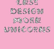 Less Design More Unicorns by arthus