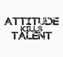 Attitude kills talent. by NathanLukeW