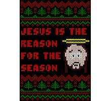 Jesus is The Reason for The Season Ugly Christmas Sweater Photographic Print