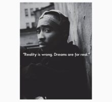 "2PAC ""REALITY is wrong. Dreams are for real."" by DopeDesigns"