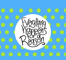 Everything Happens for a Reason by Marianaramirez