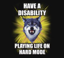 Courage Wolf - Have a Disability Playing Life On Hard Mode by Yakei