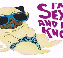 Sexy And I Know It Pug by smentcreations