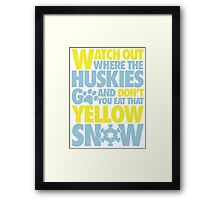 Watch out where the huskies go and don't you eat that yellow snow! Framed Print
