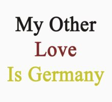 My Other Love Is Germany  by supernova23