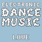 Electronic Dance Music Love by chaunce
