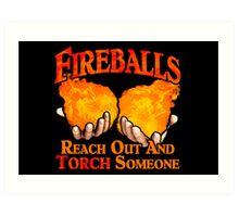 Reach Out And Torch Someone Art Print