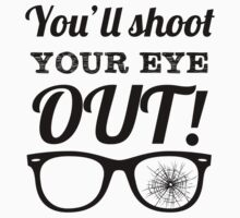 You'll Shoot Your Eye Out by evolucion