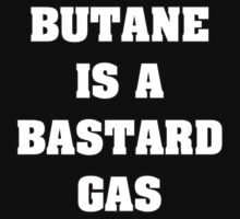 Butane Is A Bastard Gas by Alsvisions