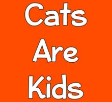 Cats Are Kids by Alsvisions