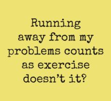 Running away from my problems counts as exercise doesn't it? by Bundjum