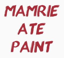 Mamrie Ate Paint by Julia Louise