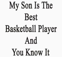 My Son Is The Best Basketball Player And You Know It by supernova23