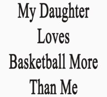 My Daughter Loves Basketball More Than Me by supernova23