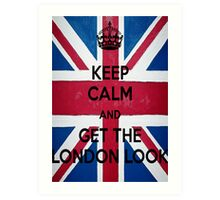 Keep Calm and Get The London Look Art Print
