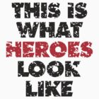 THIS IS WHAT HEROES LOOK LIKE (Black-Red) by theshirtshops