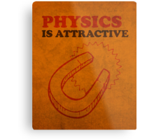 Physics is Attractive Magnet Pun Humor Poster Metal Print