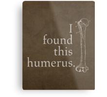 I Found This Humerus Humor Pun Medical Science Poster Metal Print