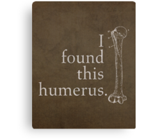 I Found This Humerus Humor Pun Medical Science Poster Canvas Print