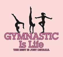 GYMNASTIC IS LIFE. THE REST IS JUST DETAILS. by mcdba