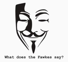 What Does The Fawkes Say? by Jeff Newell