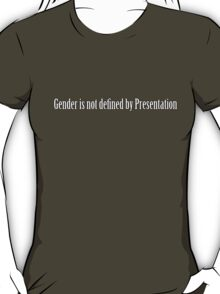 Gender and presentation T-Shirt