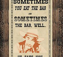 Sometimes you eat the bar by dennemeij