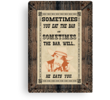 Sometimes you eat the bar Canvas Print