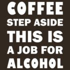 Coffee step aside. This is a job for alcohol by artemisd