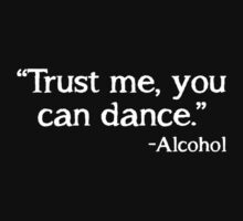"""Trust Me, You Can Dance"" - Alcohol  by bigredbubbles06"