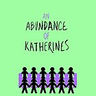 Abundance of Katherines by emziiz