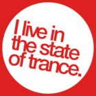 I Live In The State Of Trance (white stencil)  by DropBass