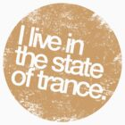 I Live In The State Of Trance (distressed golden yellow)  by DropBass