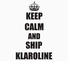 keep calm and ship Klaroline by paynemyheart