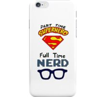 Part Time Superhero, Full Time Nerd 2 iPhone Case/Skin