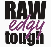 RAW, edgy, tough by wtstablog