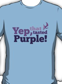 Yep, that tasted purple! T-Shirt