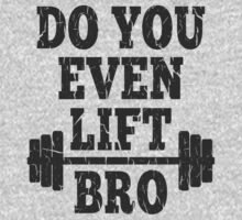 Do You Even Lift Bro? by xdurango
