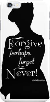 Forgive, Perhaps. Forget, Never!  by Dowager Countess
